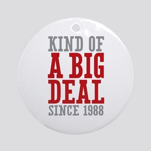 Kind of a Big Deal Since 1988 Ornament (Round)