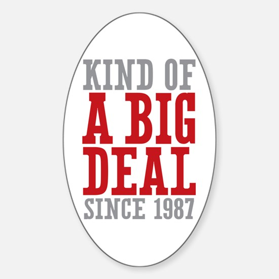 Kind of a Big Deal Since 1987 Sticker (Oval)