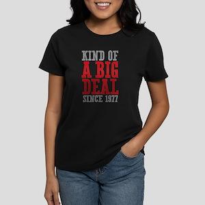Kind of a Big Deal Since 1977 Women's Dark T-Shirt