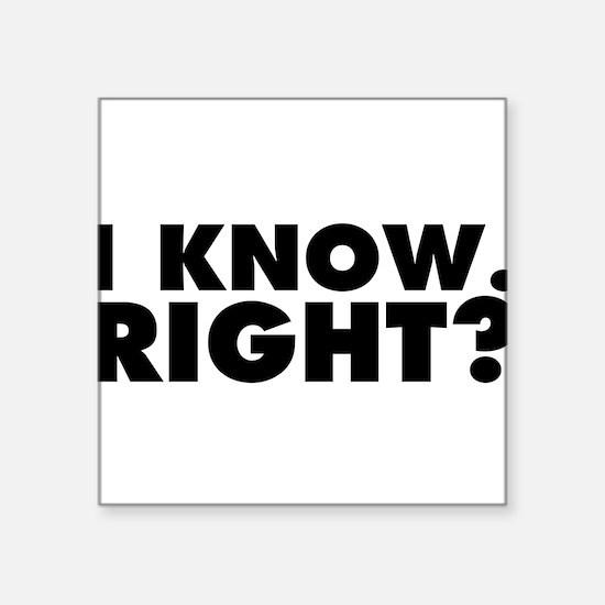 """I Know. Right? Square Sticker 3"""" x 3"""""""