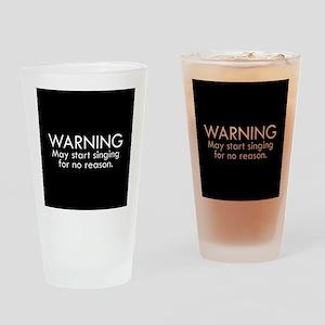 Warning: May start singing for no reason. Drinking