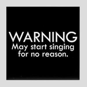 Warning: May start singing for no reason. Tile Coa