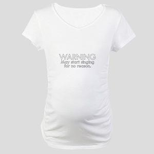 Warning: May start singing for no reason Maternity