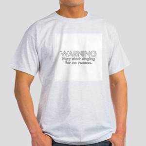 Warning: May start singing for no reason T-Shirt
