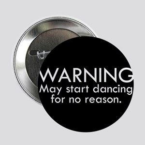"Warning: May start dancing for no reason 2.25"" But"