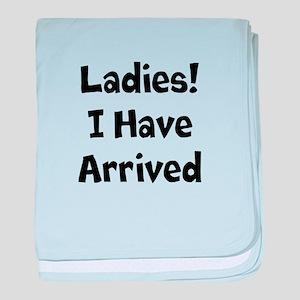 Ladies! I Have Arrived baby blanket