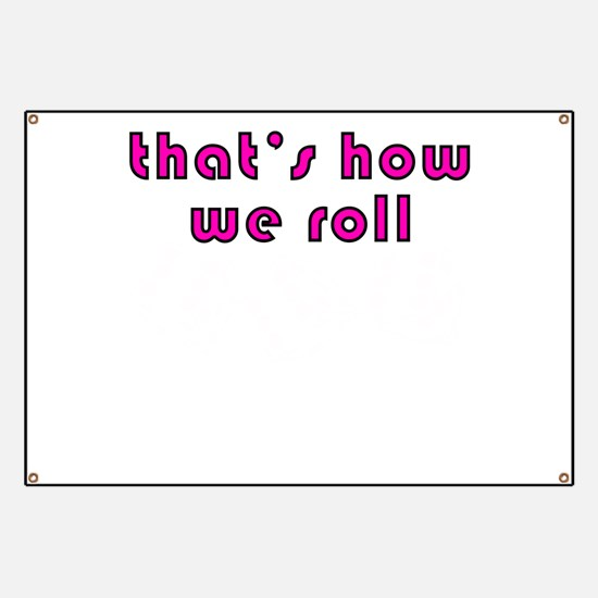 how we roll Banner