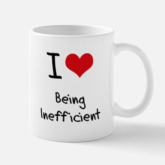 I Love Being Inefficient Mug