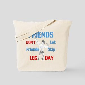 Friends Dont Let Friends Skip Leg Day Tote Bag