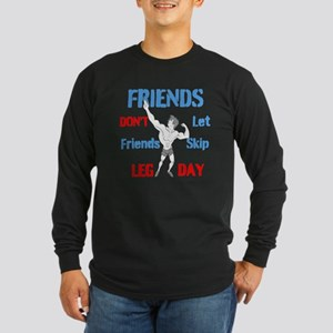 Friends Dont Let Friends Skip Leg Day Long Sleeve