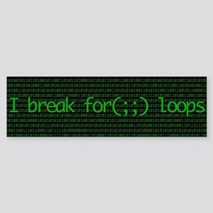 I break for(;;) loops Bumper Sticker