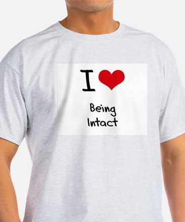 I Love Being Intact T-Shirt