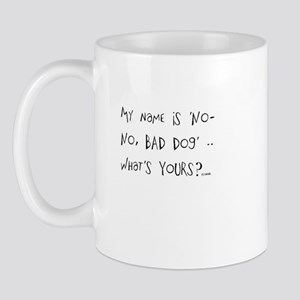 My Name is No-No, Bad Dog Mugs