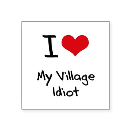 I Love My Village Idiot Sticker