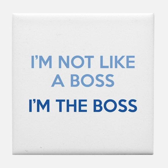 I'm Not Like A Boss. I'm The Boss. Tile Coaster