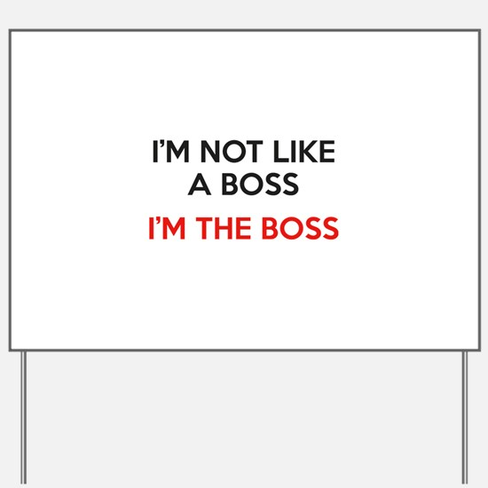 I'm Not Like A Boss. I'm The Boss. Yard Sign