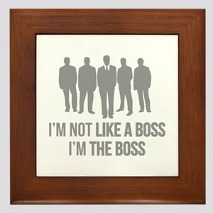 I'm Not Like A Boss. I'm The Boss. Framed Tile