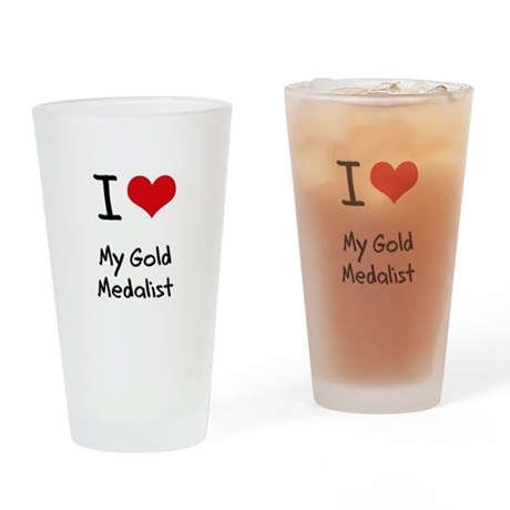 I Love My Gold Medalist Drinking Glass