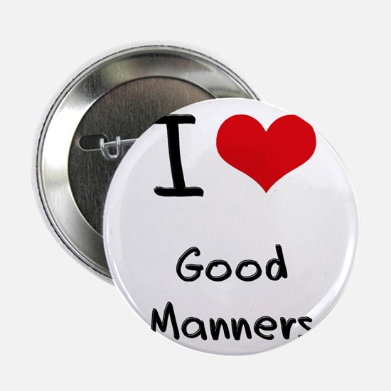 """I Love Good Manners 2.25"""" Button"""