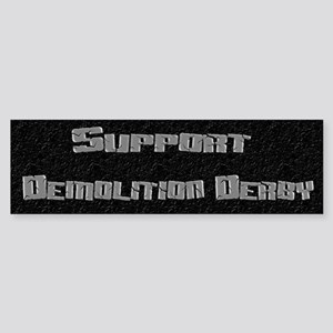 Support Demolition Derby Bumper Sticker