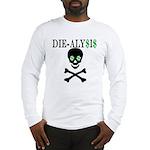 Die-alysis Long Sleeve T-Shirt