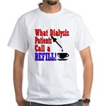 Dialysis Refill White T-Shirt
