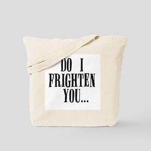 """Do I frighten you..."" Tote Bag"