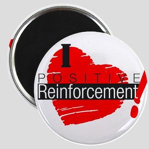 I love Positive Reinforcement Magnet