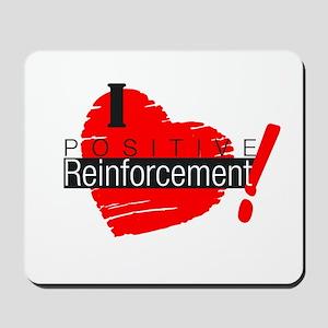 I love Positive Reinforcement Mousepad