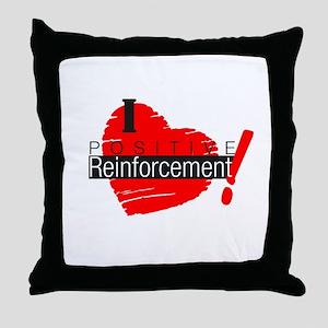 I love Positive Reinforcement Throw Pillow