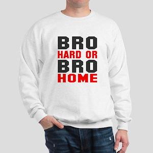 Bro Hard Or Bro Home Sweatshirt