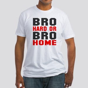 Bro Hard Or Bro Home Fitted T-Shirt