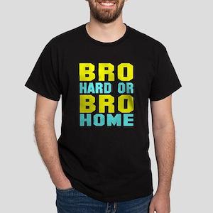 Bro Hard Or Bro Home Dark T-Shirt