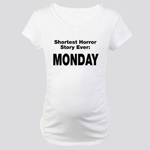 Shortest Horror Story Monday Maternity T-Shirt