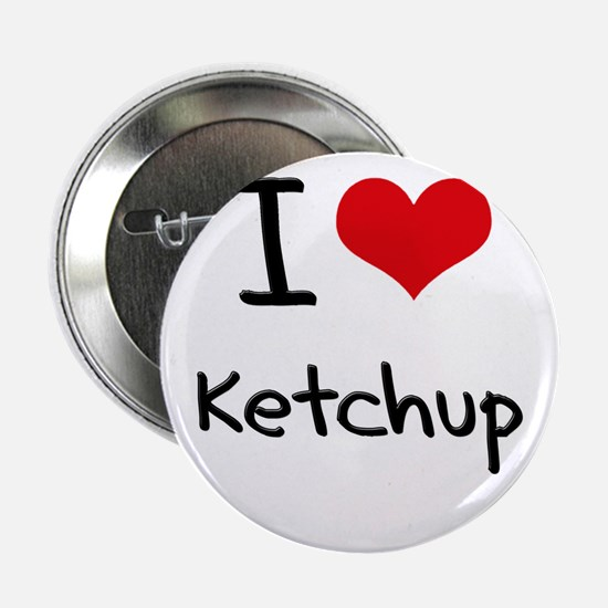 "I Love Ketchup 2.25"" Button"