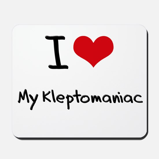 I Love My Kleptomaniac Mousepad