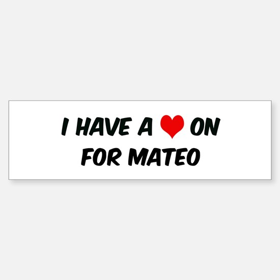 Heart on for Mateo Bumper Bumper Bumper Sticker