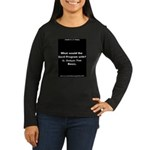 G. Dubya: Too Basic Women's Long Sleeve Dark T-Shi