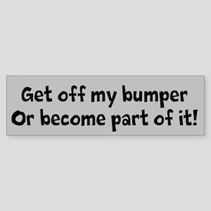 Get off my bumper! (Sticker)