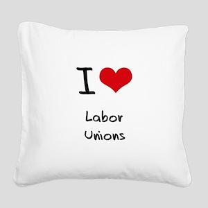 I Love Labor Unions Square Canvas Pillow