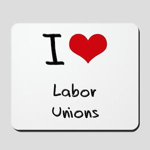 I Love Labor Unions Mousepad