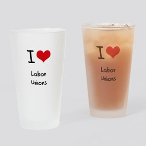 I Love Labor Unions Drinking Glass