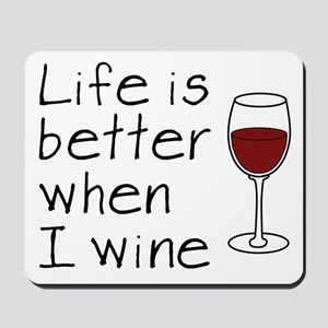 Life is better when I wine Mousepad