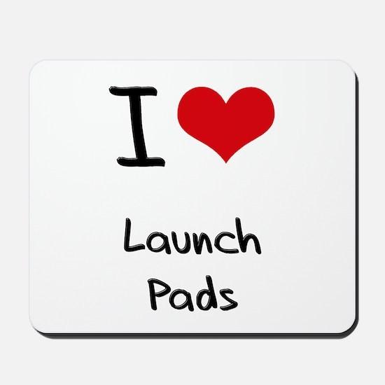 I Love Launch Pads Mousepad