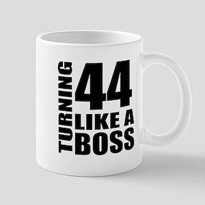 Turning 44 Like A Boss Birthday 11 oz Ceramic Mug