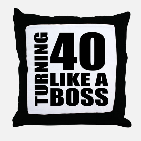 Turning 40 Like A Boss Birthday Throw Pillow