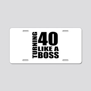 Turning 40 Like A Boss Birt Aluminum License Plate