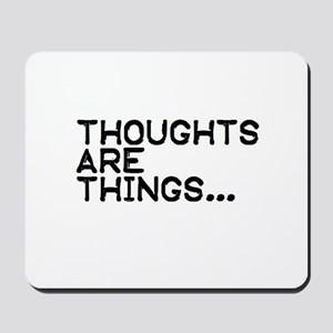 Thoughts are things Mousepad