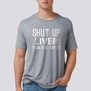 Shut Up Liver Youre Fine Mens Tri-blend T-Shirt