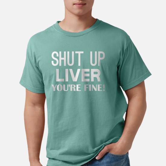 Shut Up Liver Youre Fine Mens Comfort Colors Shirt